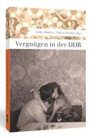 Vergnügen in der DDR, herausgegeben von Ulrike Häusser und Marcus Merkel